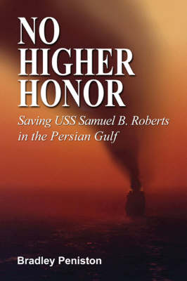 No Higher Honor: Saving the USS Samuel B. Roberts in the Persian Gulf (Hardback)