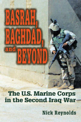 Basrah, Baghdad, and Beyond: The U.S. Marine Corps in the Second Iraq War (Hardback)