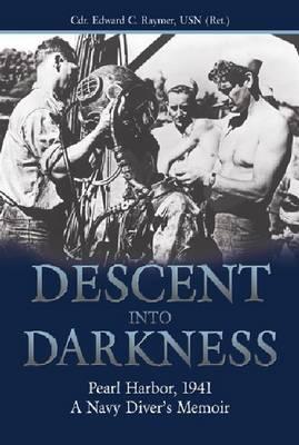 Descent into Darkness: Pearl Harbor, 1941-A Navy Diver's Memoir (Paperback)