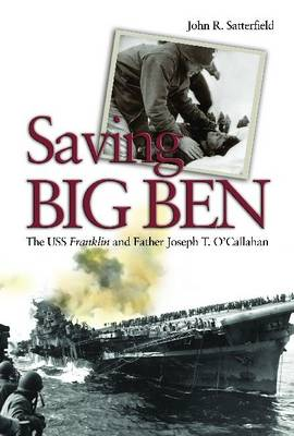 Saving Big Ben: The USS Franklin and Father Joseph T. O'Callahan (Hardback)