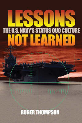Lessons Not Learned: The U.S. Navy's Status Quo Culture (Hardback)