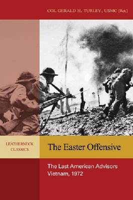 The Easter Offensive: The Last American Advisors, Vietnam, 1972 (Paperback)
