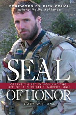 Seal of Honor: Operation Red Wings and the Life of Lt Michael P. Murphy, U.S.N. (Hardback)