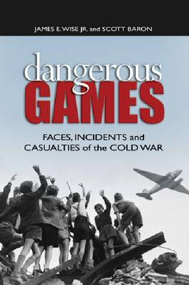 Dangerous Games: Faces, Incidents, and Casualties of the Cold War (Hardback)