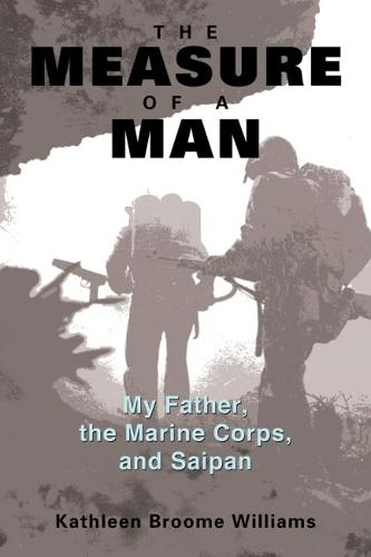 The Measure of a Man: My Father, the Marine Corps and Saipan (Paperback)