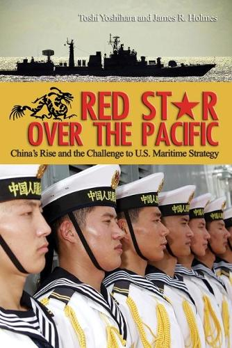 Red Star Over the Pacific: China's Rise and the Challenge of U.S. Maritime Strategy (Paperback)
