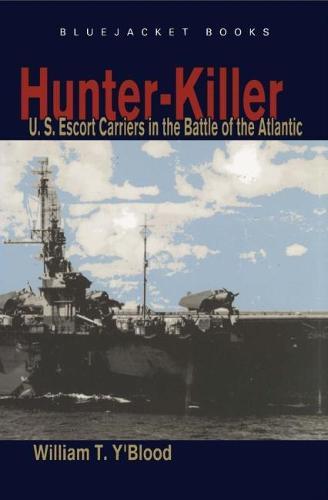 Hunter-Killer: U.S. Escort Carriers in the Battle of the Atlantic - BLUEJACKET PAPERBACK (Paperback)