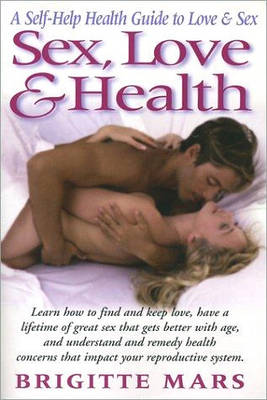 Sex, Love and Health: A Self Help Health Guide to Love and Sex (Paperback)