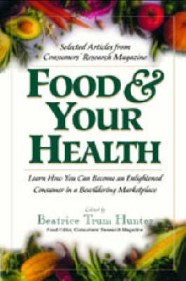Food and Your Health: Learn How You Can Become an Enlightened Consumer in a Bewildering Marketplace (Paperback)