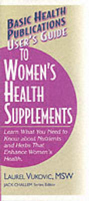 User's Guide to Woman's Health Supplements: Learn What You Need to Know About Nutrients and Herbs That Enhance Women's Health (Paperback)