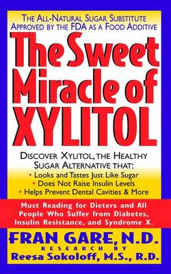 The Sweet Miracle of Xylitol: The All-natural Sugar Substitute Approved by the FDA as a Food Additive (Paperback)