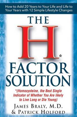 The H-Factor Diet: Homocysteine the Best Single Indicator of Whether You are Likely to Live Long or Die Young (Paperback)