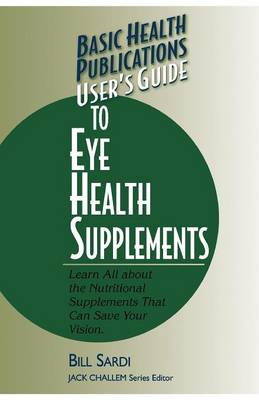 User'S Guide to Eye Health Supplements - Basic Health Publications series (Paperback)