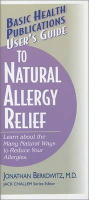 User's Guide to Natural Allergy Relief: Learn About the Many Ways to Reduce Your Allergies - Basic Health Publications Series (Paperback)