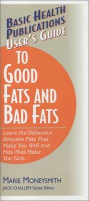 User's Guide to Food Fats and Bad Fats: Learn the Difference Between Fats That Make You Well and Fats That Make You Sick (Paperback)