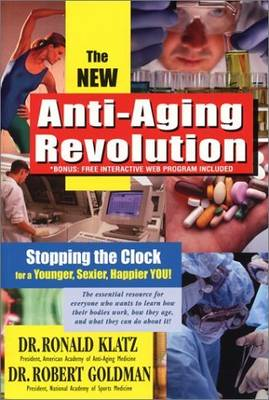 The Anti-Aging Revolution: Stopping the Clock for a Younger Sexier Happier You (Paperback)