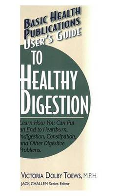 User's Guide to Healthy Digestion: Learn How You Can Put an End to Heartburn, Indigestion, Constipation, and Other Digestive Problems (Paperback)