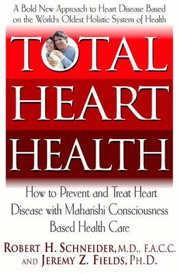 Total Heart Health: How to Prevent and Treat Heart Disease with Maharishi Consciousness Based Health Care (Paperback)