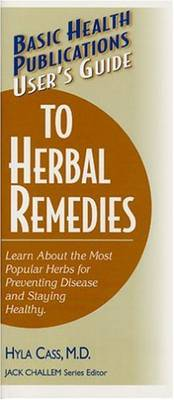 Basic Health Publications User's Guide to Herbal Remedies: Learn About the Most Popular Herbs for Preventing Disease and Staying Healthy (Paperback)
