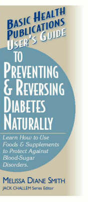 User's Guide to Preventing and Reversing Diabetes Naturally: Learn How to Use Foods and Supplements to Protect Against Blood-sugar Disorders (Paperback)