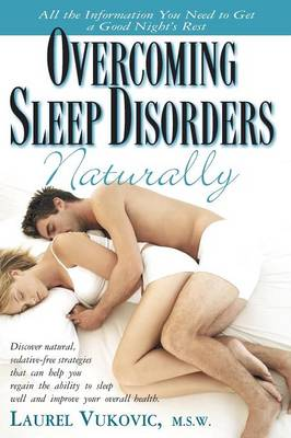 Overcoming Sleep Disorders Naturally: Discover Natural Sedative-Free Strategies That Not Only Help You Regain the Ability to Sleep Well but Can Also Improve Your Overall Health (Paperback)