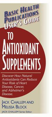 User's Guide to Antioxidant Supplements: Discover How Natural Antioxidants Can Reduce Your Risk of Heart Disease, Cancer, and Alzheimer's Disease (Paperback)