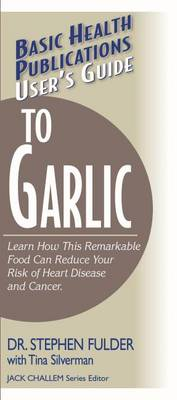 Basic Health Publications User's Guide to Garlic: Learn How This Remarkable Food Can Reduce Your Risk of Heart Disease and Cancer (Paperback)