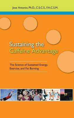 Sustaining the Caffein Advantage: The Science of Sustaining Energy Exercise and Fat Burning (Paperback)