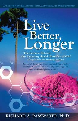 Live Better, Longer: The Science Behind the Amazing Health Benefits of Opc  (Oligomeric Proanthocyanidins) (Paperback)