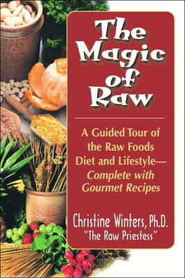 The Magic of Raw: A Guided Tour of the Raw Food Diet and Lifestyle (Paperback)