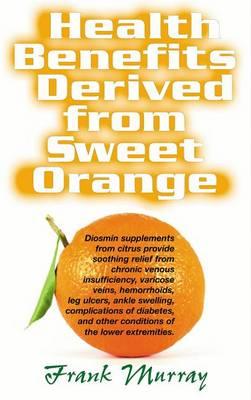 Health Benefits Derived from Sweet Orange (Paperback)