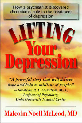 Lifting Your Depression: How a Psychiatrist Discovered Chromium's Role in the Treatment of Depression (Paperback)