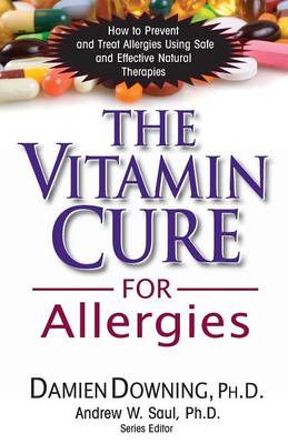 The Vitamin Cure for Allergies: How to Prevent and Treat Allergies Using Nutrition and Vitamin Supplementation - Vitamin Cure Series (Paperback)
