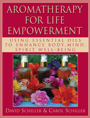 Aromatherapy for Life Empowerment: Using Essential Oils to Enhance Body, Mind, Spirit Well-being (Paperback)