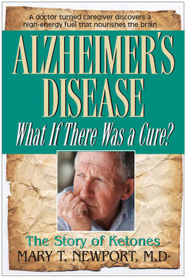 Alzheimer's Disease: What If There Were A Cure? The Story of Ketones (Paperback)