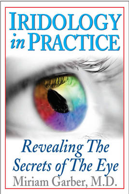 Iridology In Practice: Revealing the Secrets of the Eye (Paperback)