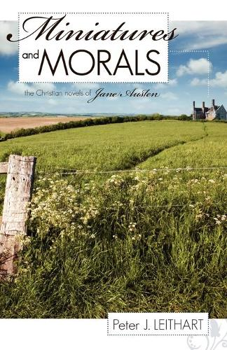 Miniatures and Morals: The Christian Novels of Jane Austen (Paperback)