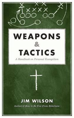 Weapons & Tactics: A Handbook on Personal Evangelism (Paperback)