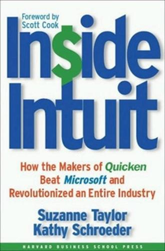 Inside Intuit: How the Makers of Quicken Beat Microsoft and Revolutionized an Entire Industry (Hardback)