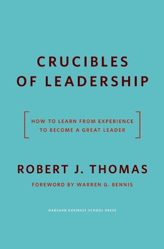 Crucibles of Leadership: How to Learn from Experience to Become a Great Leader (Hardback)