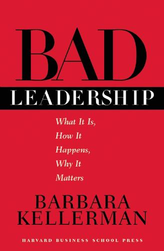 Bad Leadership: What It Is, How It Happens, Why It Matters (Hardback)