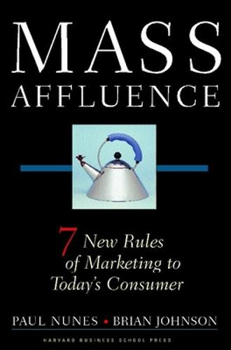 Mass Affluence: Seven New Rules of Marketing to Today's Consumer (Hardback)