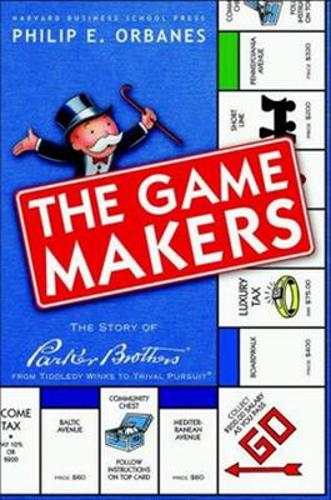 Game Makers: The Story of Parker Brothers, from Tiddley Winks to Trivial Pursuit (Hardback)