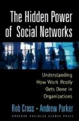 The Hidden Power of Social Networks: Understanding How Work Really Gets Done in Organizations (Hardback)