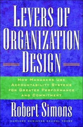 Levers Of Organization Design: How Managers Use Accountability Systems For Greater Performance And Commitment (Hardback)