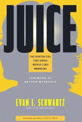 Juice: The Creative Fuel That Drives World-Class Inventors (Hardback)