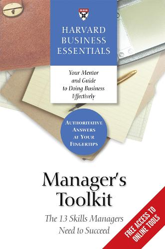 Manager's Toolkit: The 13 Skills Managers Need to Succeed - Harvard Business Essentials (Paperback)