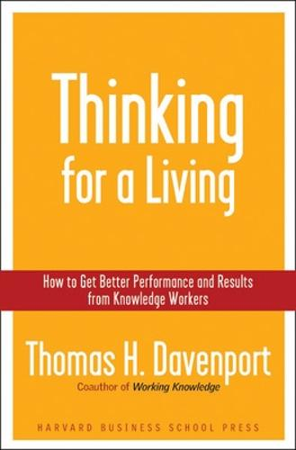 Thinking for a Living: How to Get Better Performances And Results from Knowledge Workers (Hardback)