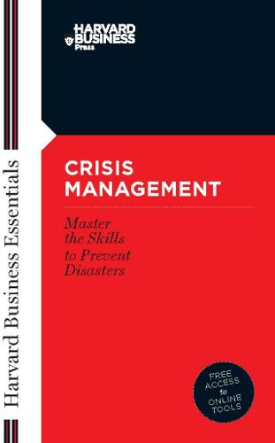 Crisis Management: Master the Skills to Prevent Disasters - Harvard Business Essentials (Paperback)