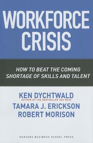 Workforce Crisis: How to Beat the Coming Shortage of Skills And Talent (Hardback)